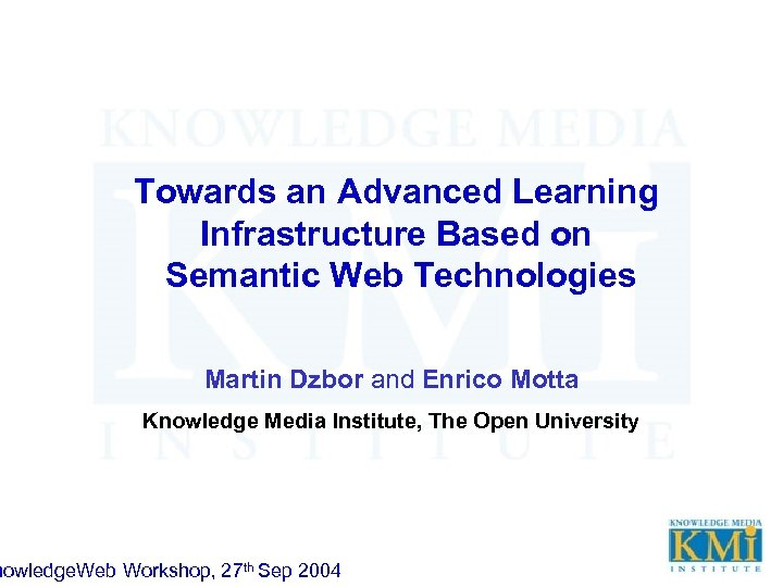 Towards an Advanced Learning Infrastructure Based on Semantic Web Technologies Martin Dzbor and Enrico