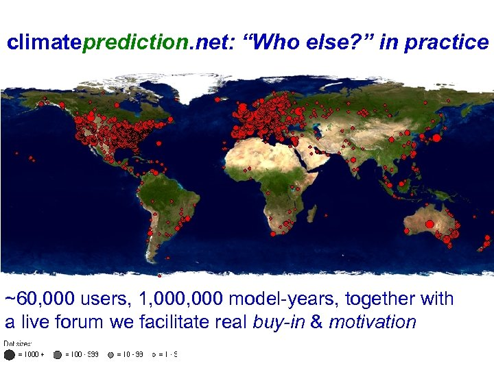 """climateprediction. net: """"Who else? """" in practice ~60, 000 users, 1, 000 model-years, together"""