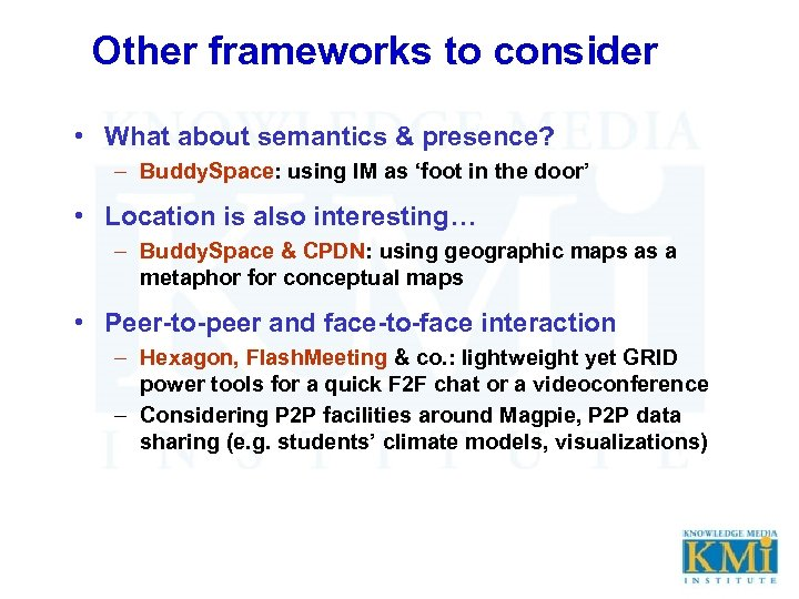Other frameworks to consider • What about semantics & presence? – Buddy. Space: using