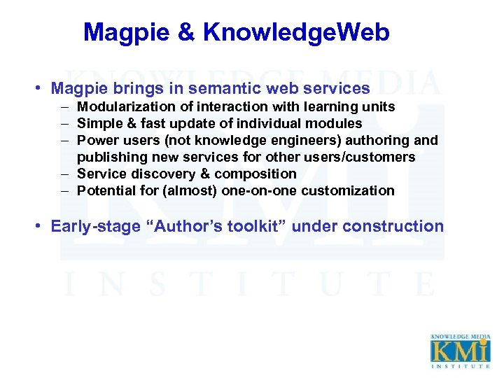 Magpie & Knowledge. Web • Magpie brings in semantic web services – Modularization of