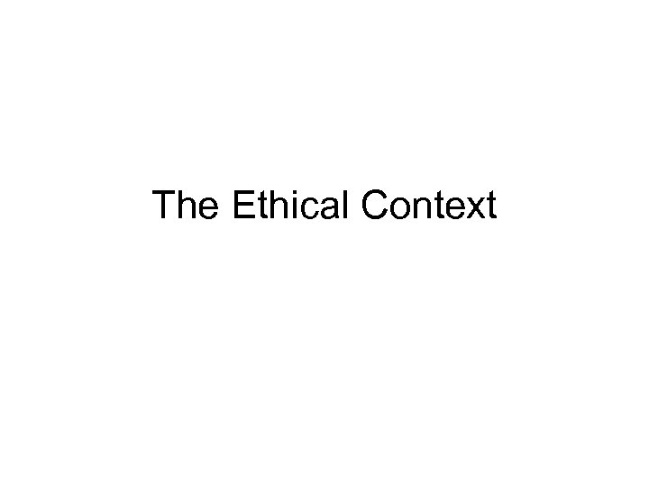 The Ethical Context