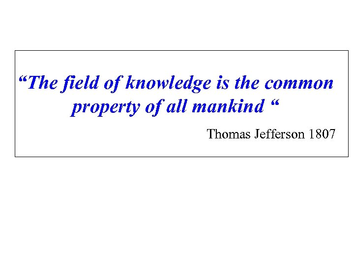 """""""The field of knowledge is the common property of all mankind """" Thomas Jefferson"""