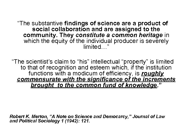 """""""The substantive findings of science are a product of social collaboration and are assigned"""