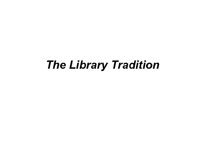 The Library Tradition
