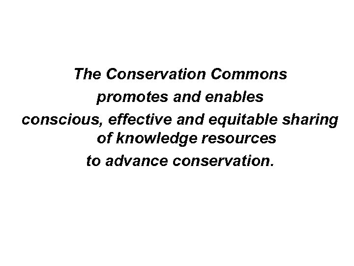The Conservation Commons promotes and enables conscious, effective and equitable sharing of knowledge resources