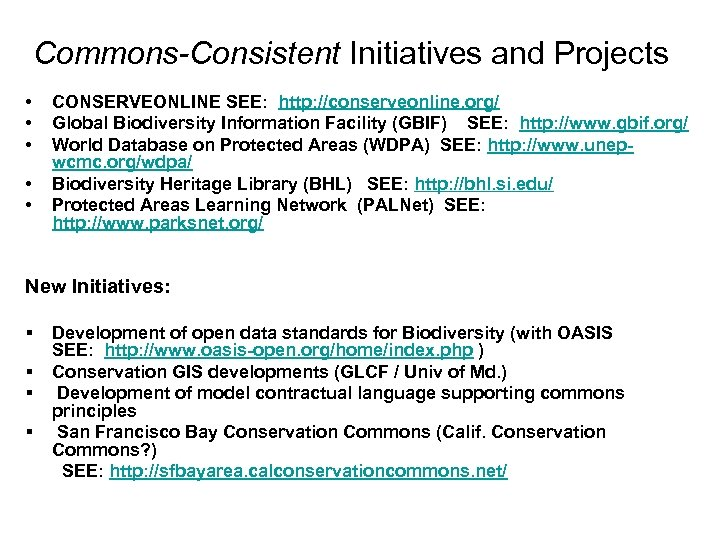Commons-Consistent Initiatives and Projects • • • CONSERVEONLINE SEE: http: //conserveonline. org/ Global Biodiversity