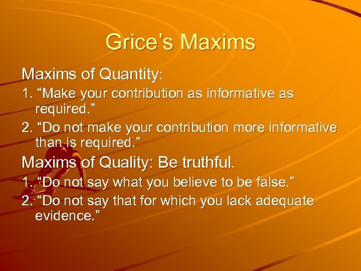 "Grice's Maxims of Quantity: 1. ""Make your contribution as informative as required. "" 2."