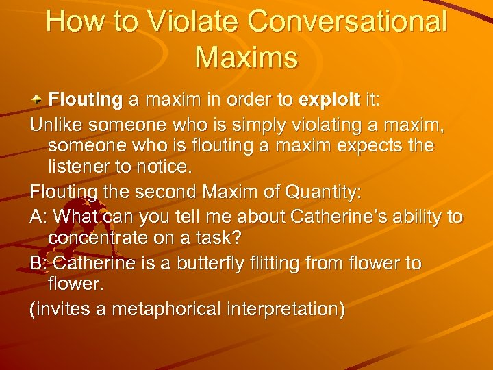 How to Violate Conversational Maxims Flouting a maxim in order to exploit it: Unlike