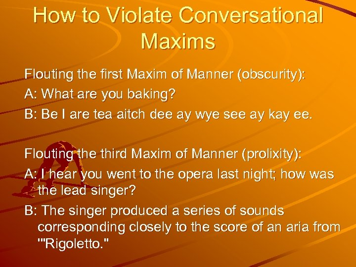 How to Violate Conversational Maxims Flouting the first Maxim of Manner (obscurity): A: What