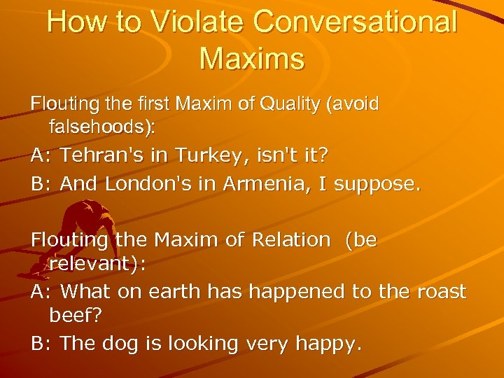 How to Violate Conversational Maxims Flouting the first Maxim of Quality (avoid falsehoods): A: