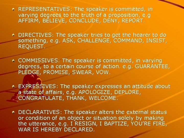 REPRESENTATIVES: The speaker is committed, in varying degrees to the truth of a proposition,