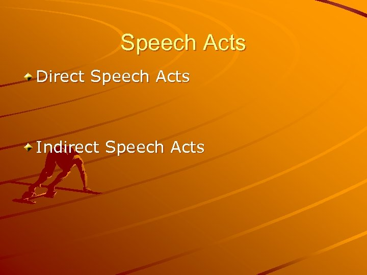 Speech Acts Direct Speech Acts Indirect Speech Acts