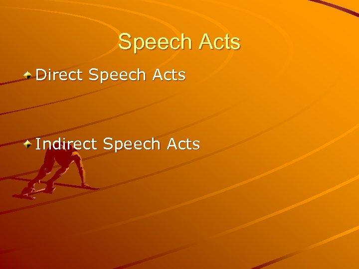 Speech Acts Direct Speech Acts Indirect Speech Acts