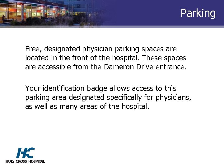 Parking Free, designated physician parking spaces are located in the front of the hospital.