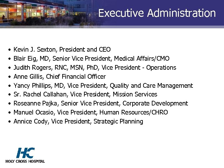 Executive Administration • • • Kevin J. Sexton, President and CEO Blair Eig, MD,