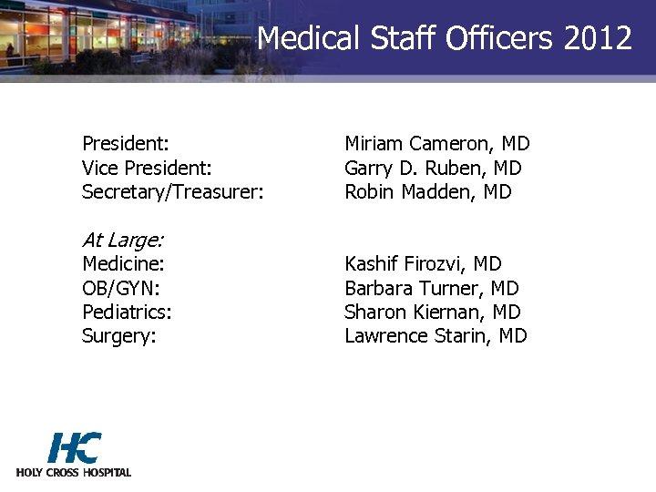 Medical Staff Officers 2012 President: Vice President: Secretary/Treasurer: At Large: Medicine: OB/GYN: Pediatrics: Surgery: