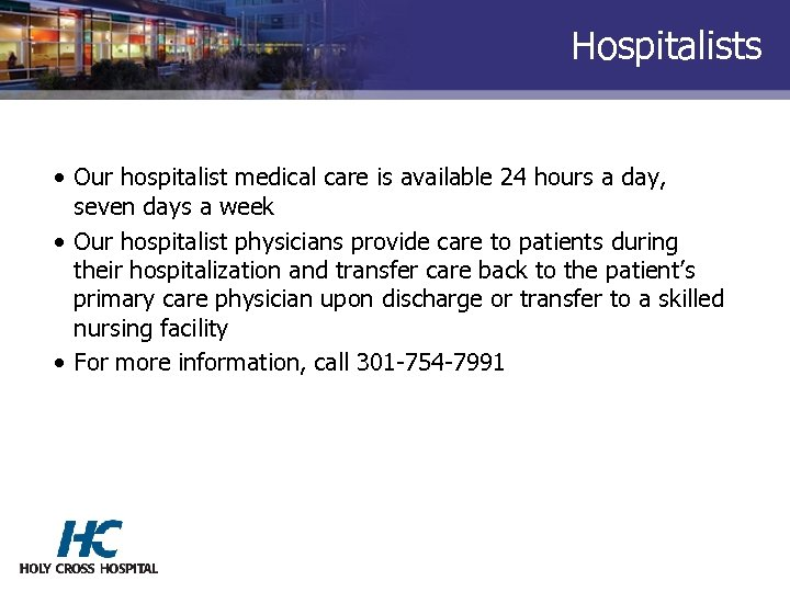 Hospitalists • Our hospitalist medical care is available 24 hours a day, seven days