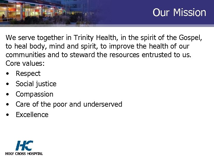 Our Mission We serve together in Trinity Health, in the spirit of the Gospel,