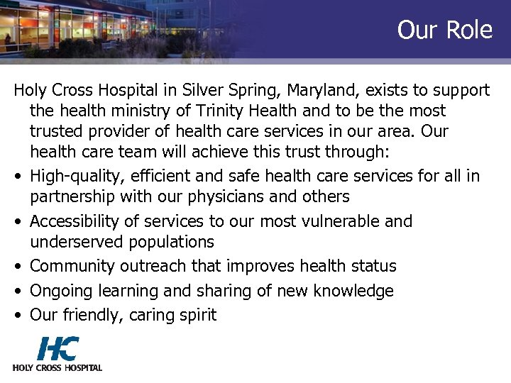 Our Role Holy Cross Hospital in Silver Spring, Maryland, exists to support the health