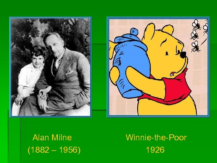 Alan Milne (1882 – 1956) Winnie-the-Poor 1926