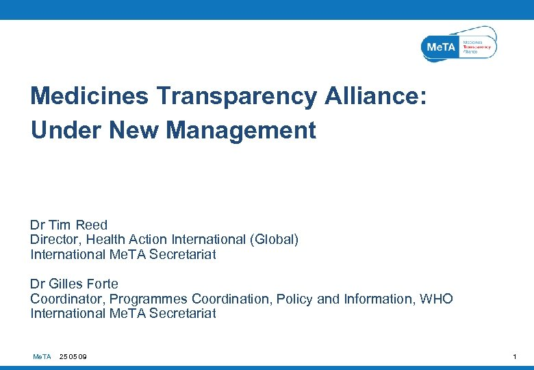 Medicines Transparency Alliance: Under New Management Dr Tim Reed Director, Health Action International (Global)