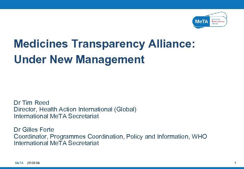 Medicines Transparency Alliance: Under New Management Dr Tim Reed Director, Health Action International (Global)