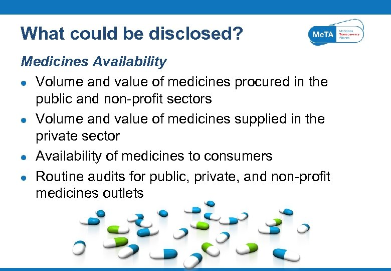 What could be disclosed? Medicines Availability l Volume and value of medicines procured in