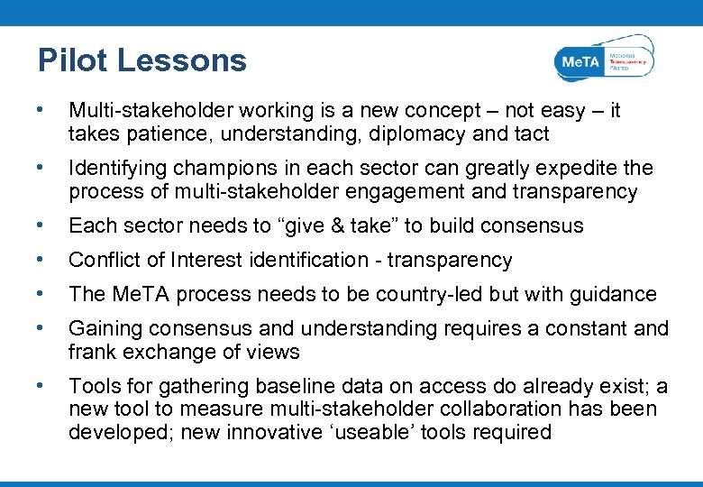 Pilot Lessons • Multi-stakeholder working is a new concept – not easy – it