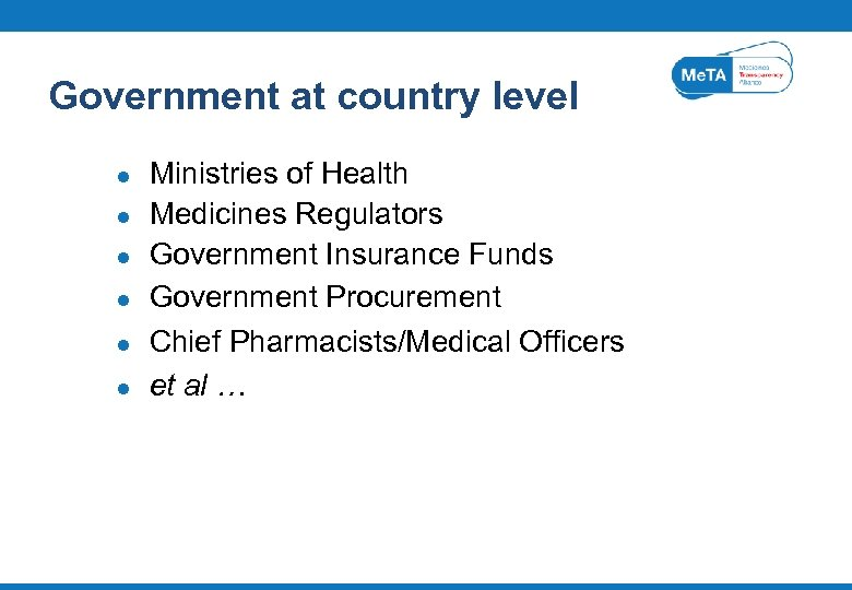 Government at country level l l l Ministries of Health Medicines Regulators Government Insurance