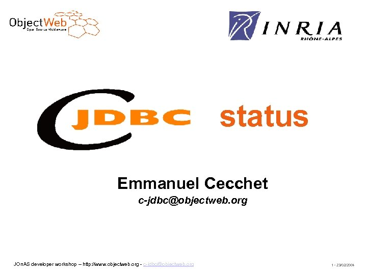 status Emmanuel Cecchet c-jdbc@objectweb. org JOn. AS developer workshop – http: //www. objectweb. org