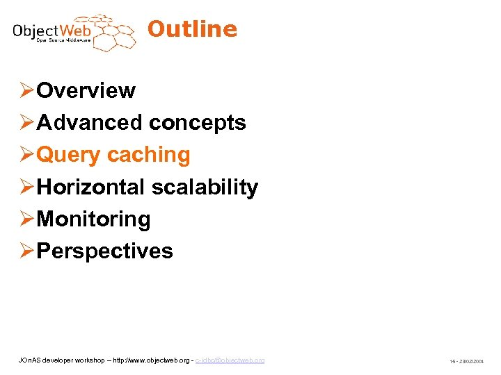 Outline Overview Advanced concepts Query caching Horizontal scalability Monitoring Perspectives JOn. AS developer workshop