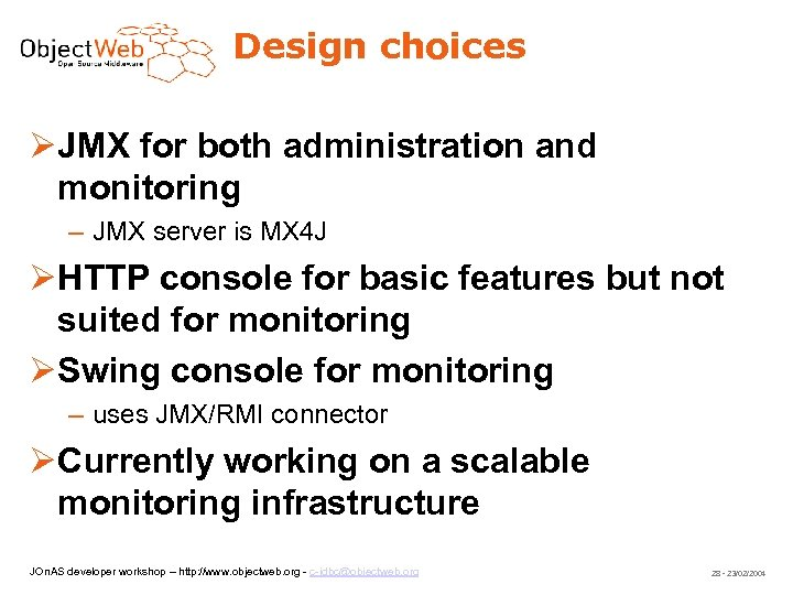 Design choices JMX for both administration and monitoring – JMX server is MX 4