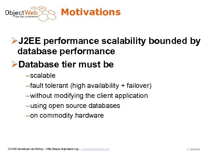 Motivations J 2 EE performance scalability bounded by database performance Database tier must be