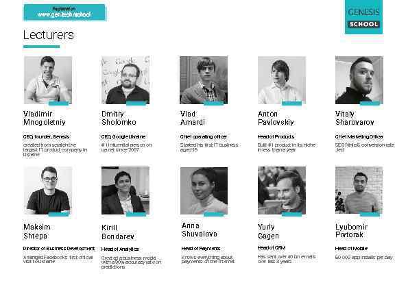 Registration: www. gen. tech/school Lecturers Vladimir Mnogoletniy Dmitry Sholomko Vlad Amardi Anton Pavlovskiy Vitaly