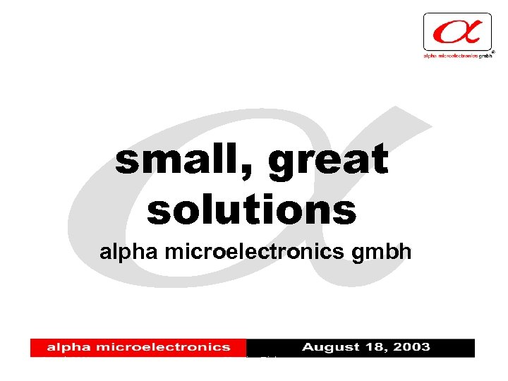 small, great solutions alpha microelectronics gmbh March 2001 Henning Zinke