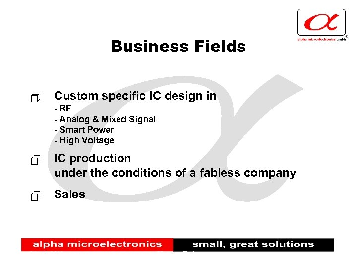 Business Fields + Custom specific IC design in - RF - Analog & Mixed