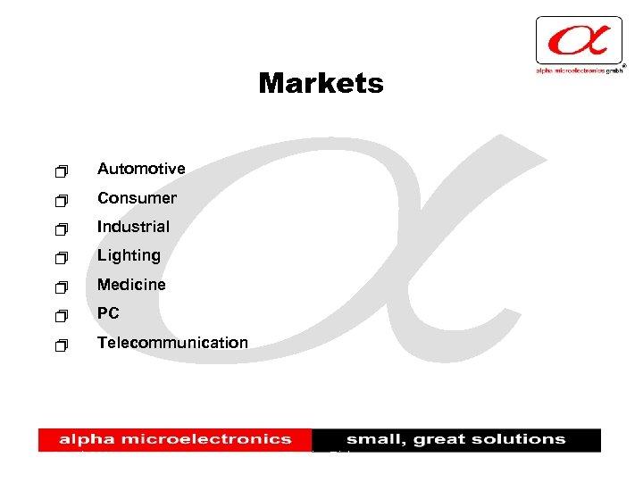 Markets + Automotive + Consumer + Industrial + Lighting + Medicine + PC +