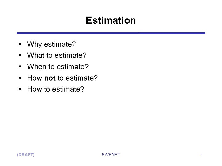 Estimation • Why estimate? • What to estimate? • When to estimate? • How