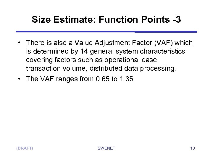 Size Estimate: Function Points -3 • There is also a Value Adjustment Factor (VAF)