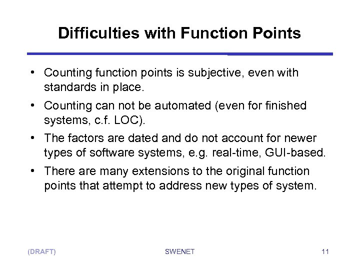 Difficulties with Function Points • Counting function points is subjective, even with standards in