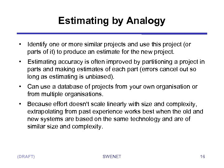 Estimating by Analogy • Identify one or more similar projects and use this project