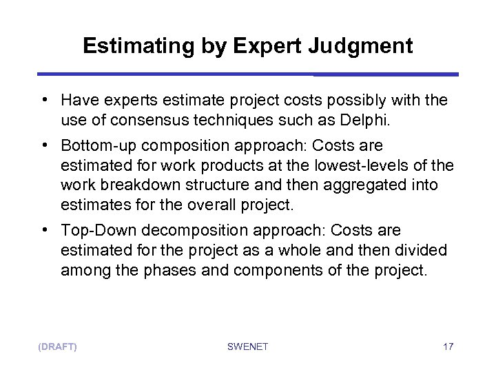 Estimating by Expert Judgment • Have experts estimate project costs possibly with the use