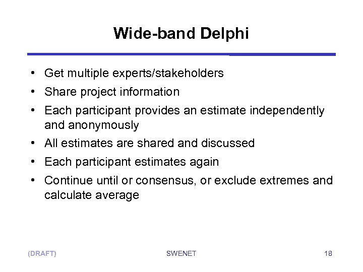 Wide-band Delphi • Get multiple experts/stakeholders • Share project information • Each participant provides