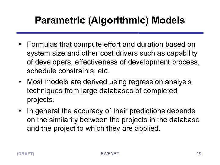 Parametric (Algorithmic) Models • Formulas that compute effort and duration based on system size