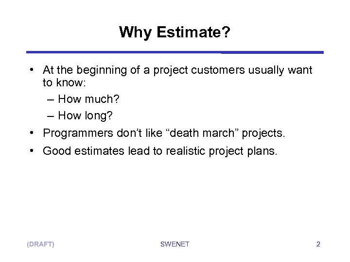 Why Estimate? • At the beginning of a project customers usually want to know: