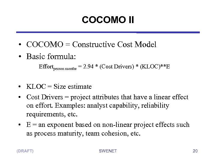 COCOMO II • COCOMO = Constructive Cost Model • Basic formula: Effortperson months =