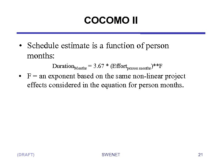 COCOMO II • Schedule estimate is a function of person months: Duration. Months =
