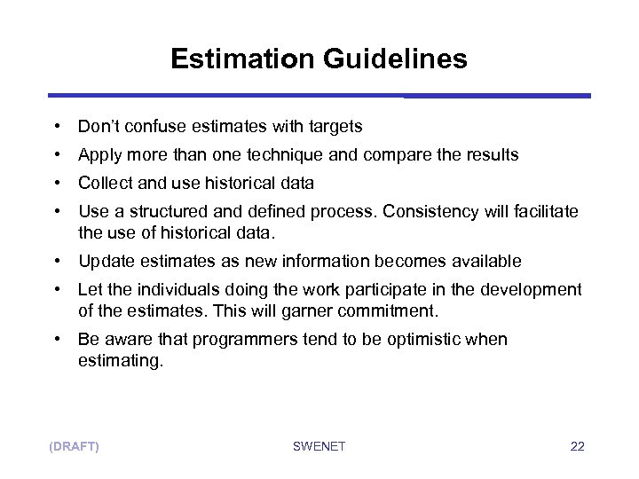 Estimation Guidelines • Don't confuse estimates with targets • Apply more than one technique