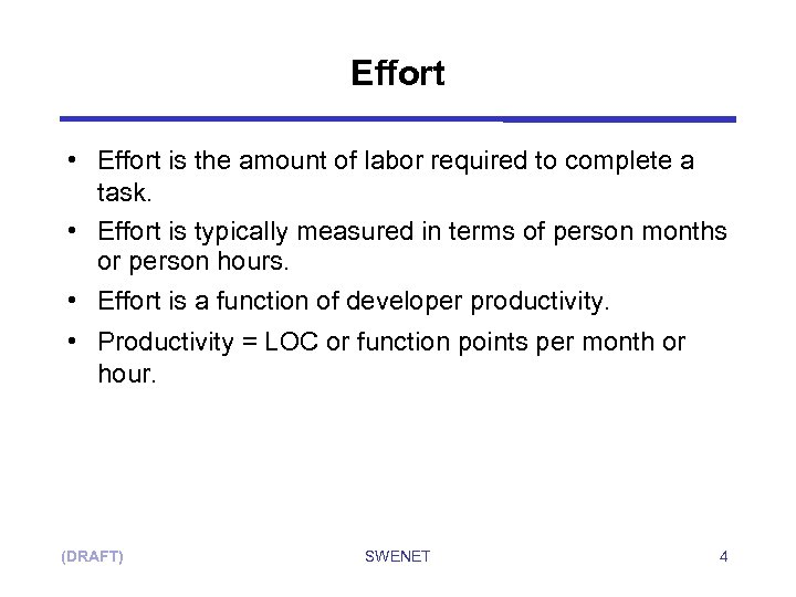 Effort • Effort is the amount of labor required to complete a task. •