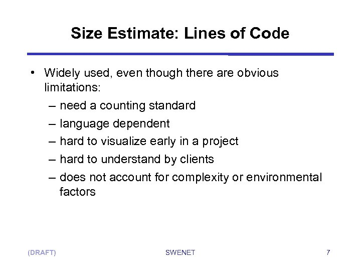 Size Estimate: Lines of Code • Widely used, even though there are obvious limitations: